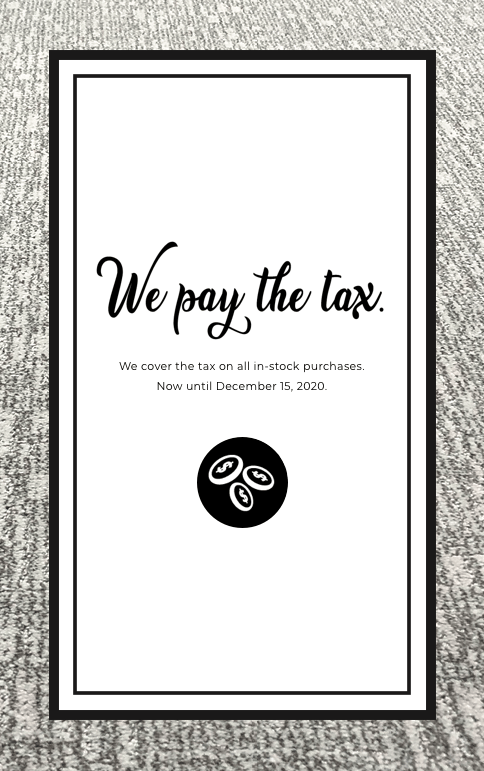 We pay the tax. We cover the tax on all in-stock purchases. Now until December 15, 2020. | Markville Carpet & Flooring